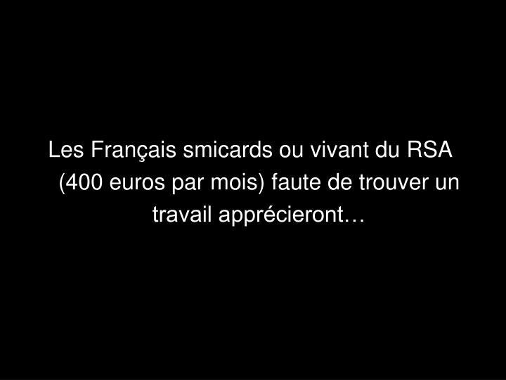 Les Franais smicards ou vivant du RSA (400 euros par mois) faute de trouver un travail apprcieront