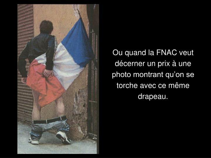 Ou quand la FNAC veut décerner un prix à une photo montrant qu'on se torche avec ce même drapeau.