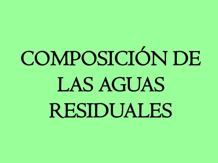 COMPOSICIÓN DE LAS AGUAS RESIDUALES