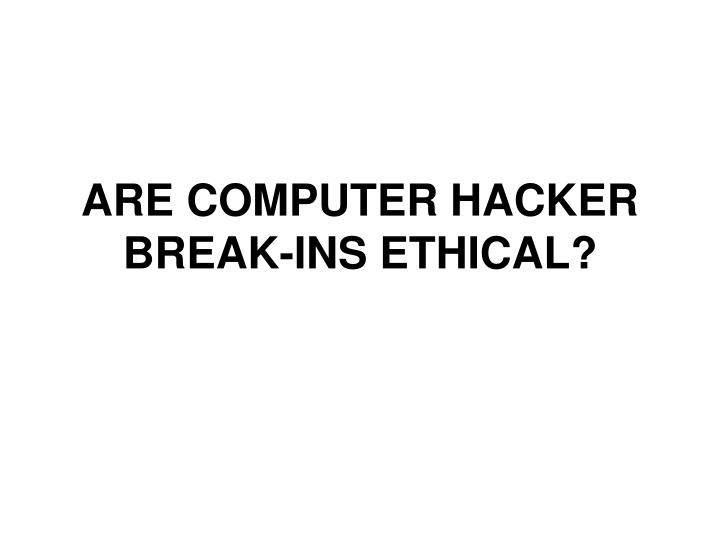 Are computer hacker break ins ethical