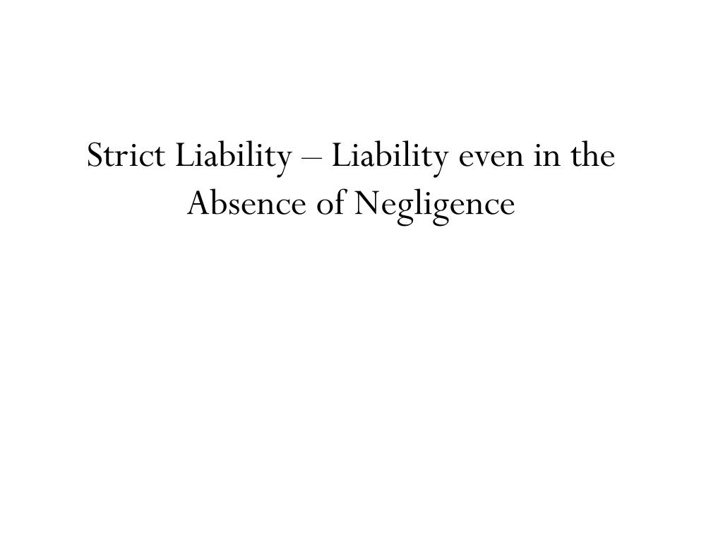 Strict Liability – Liability even in the Absence of Negligence