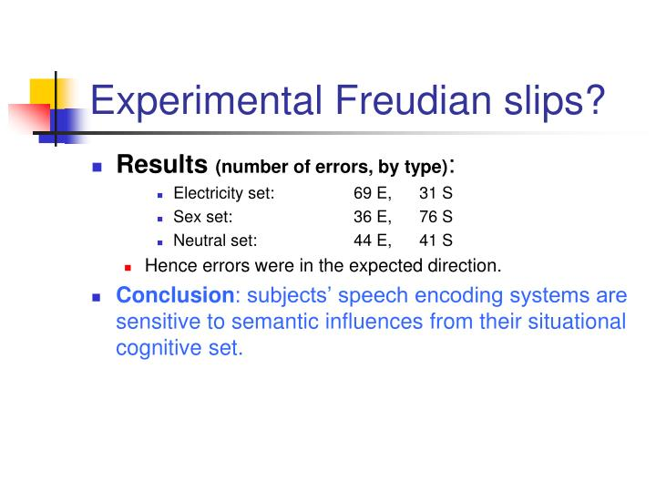 Experimental Freudian slips?