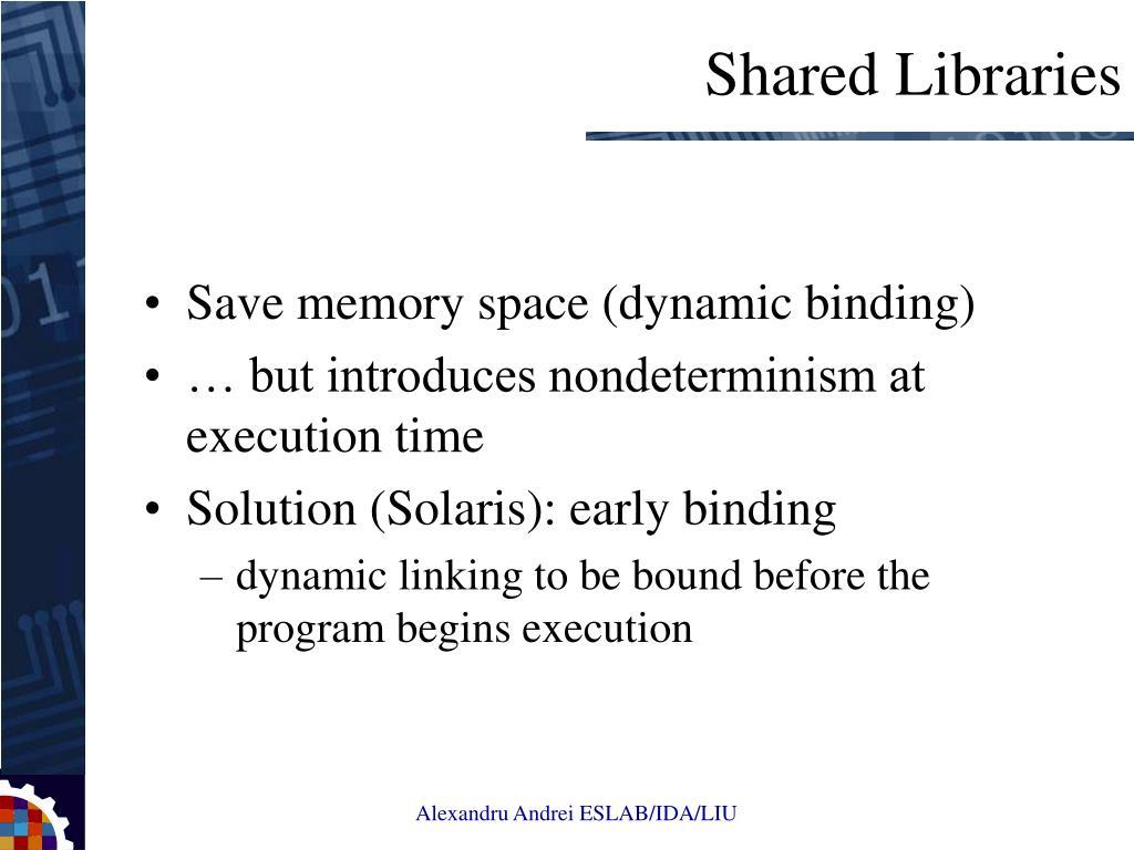 Save memory space (dynamic binding)