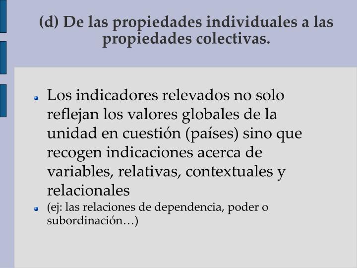 (d) De las propiedades individuales a las propiedades colectivas.