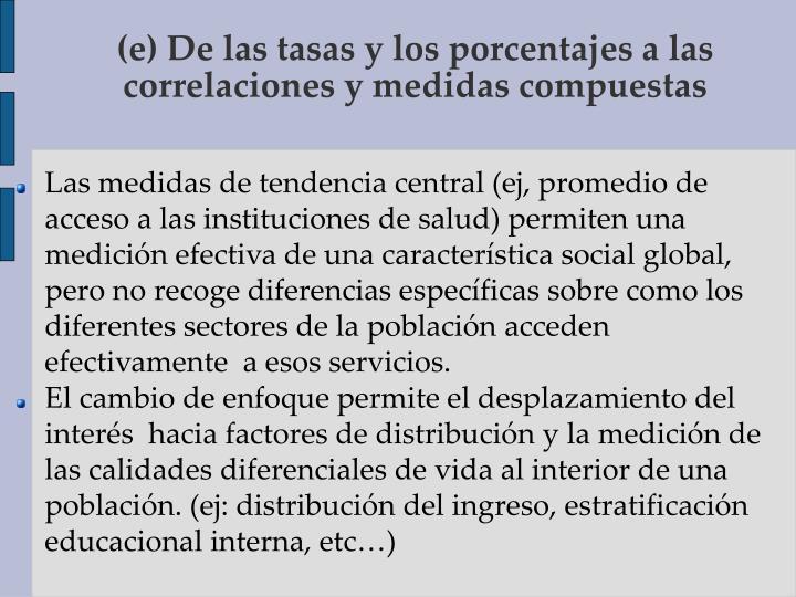 (e) De las tasas y los porcentajes a las correlaciones y medidas compuestas