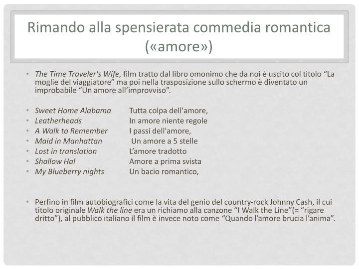Rimando alla spensierata commedia romantica («amore»)