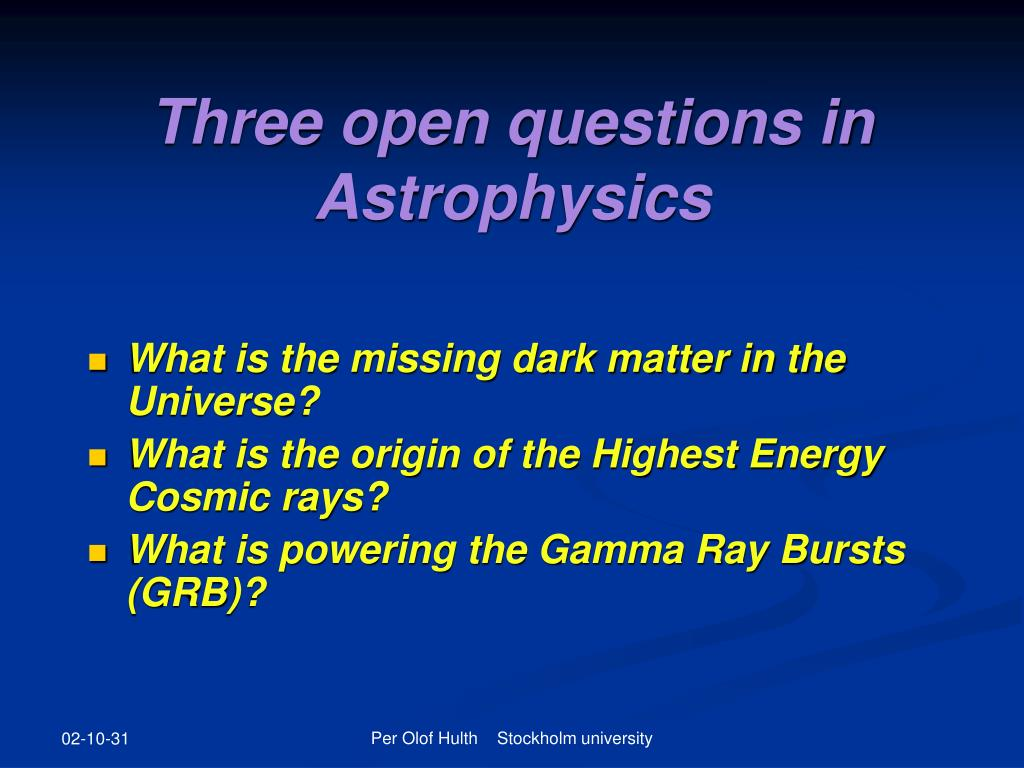 Three open questions in Astrophysics