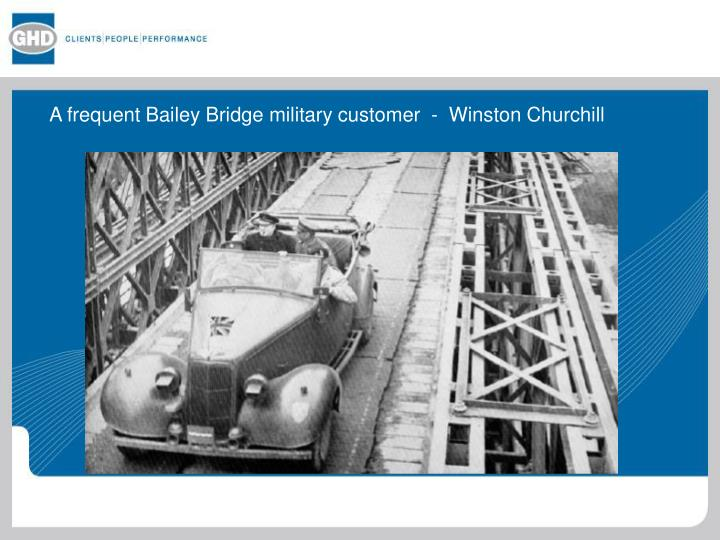 A frequent Bailey Bridge military customer  -  Winston Churchill