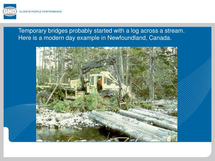 Temporary bridges probably started with a log across a stream.  Here is a modern day example in Newf...
