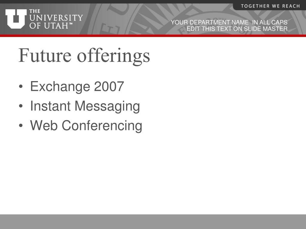 Future offerings