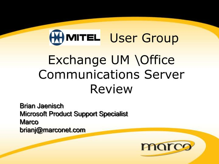 Brian jaenisch microsoft product support specialist marco brianj@marconet com