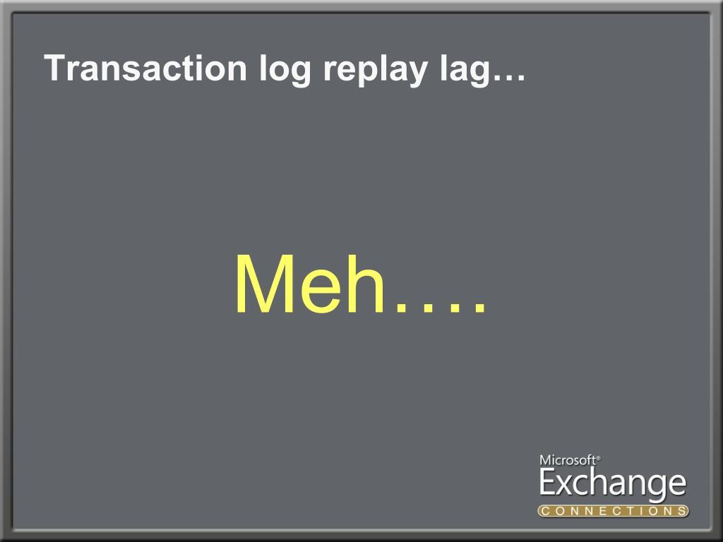 Transaction log replay lag…