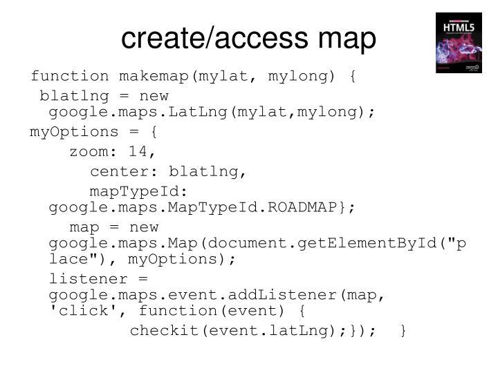 create/access map