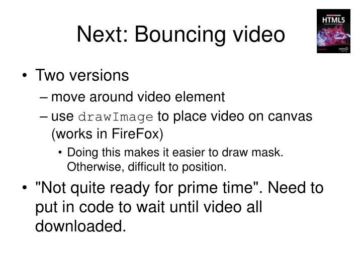 Next: Bouncing video