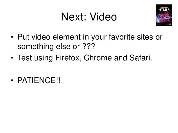 Next: Video