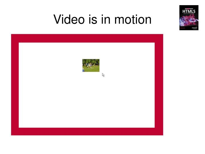 Video is in motion