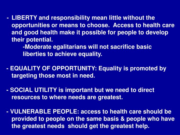 -LIBERTY and responsibility mean little without the opportunities or means to choose.  Access to health care and good health make it possible for people to develop their potential.