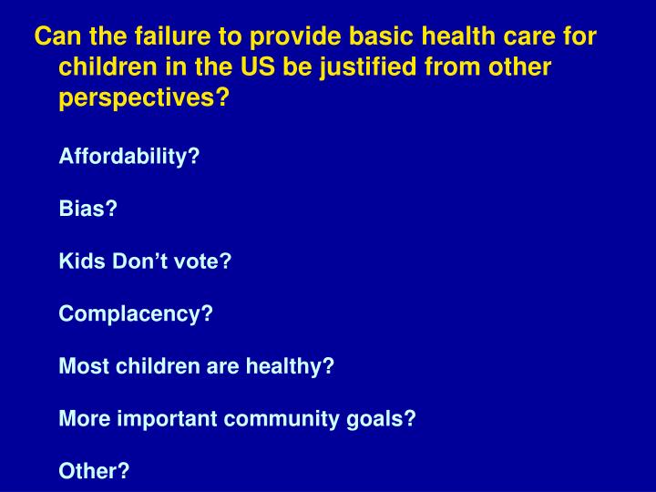 Can the failure to provide basic health care for children in the US be justified from other perspectives?