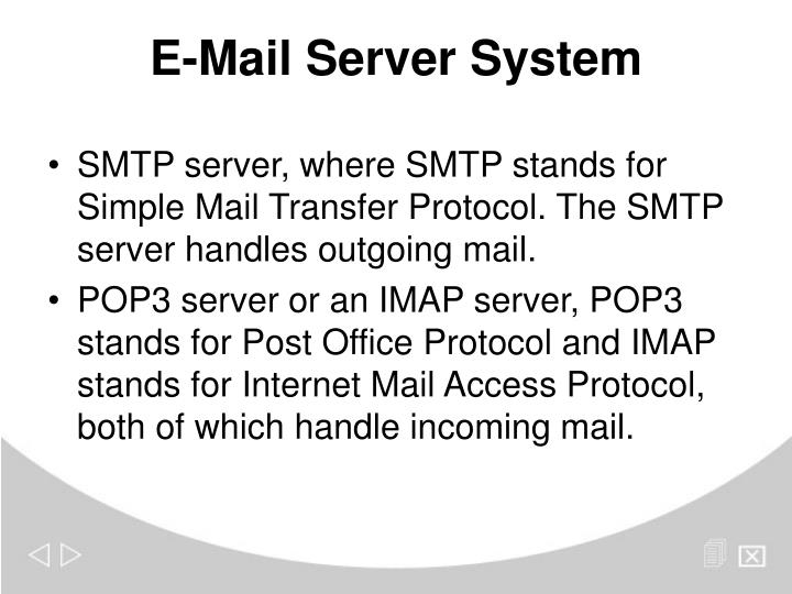 SMTP server, where SMTP stands for Simple Mail Transfer Protocol. The SMTP server handles outgoing mail.