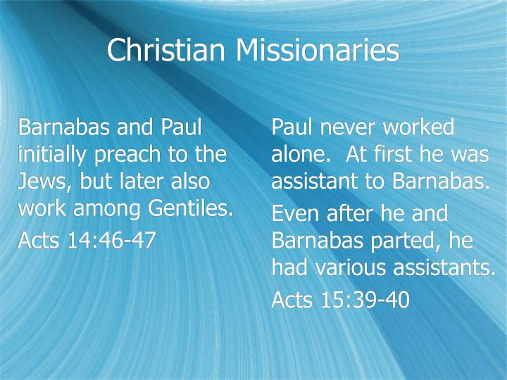Barnabas and Paul initially preach to the Jews, but later also work among Gentiles.
