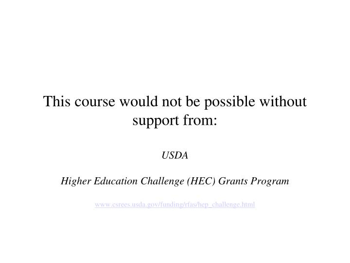 This course would not be possible without support from