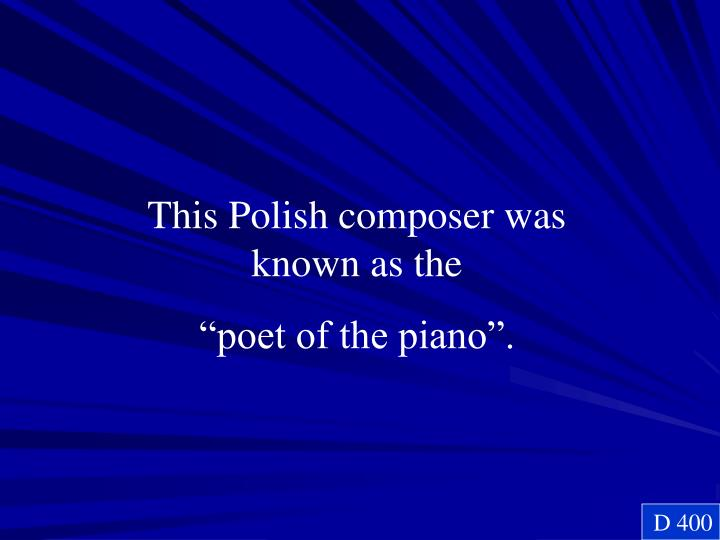 This Polish composer was known as the