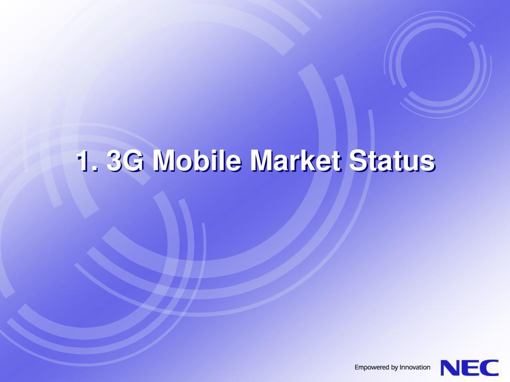 1. 3G Mobile Market Status
