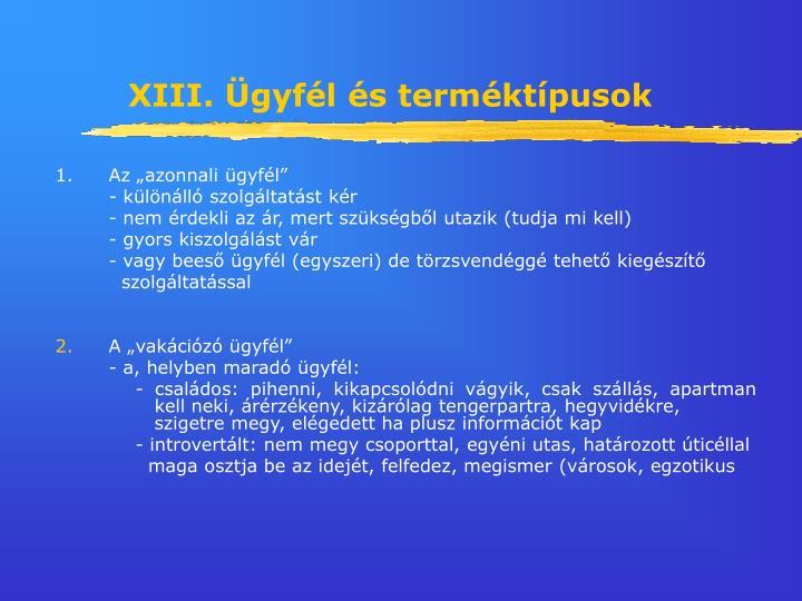 XIII. Ügyfél és terméktípusok