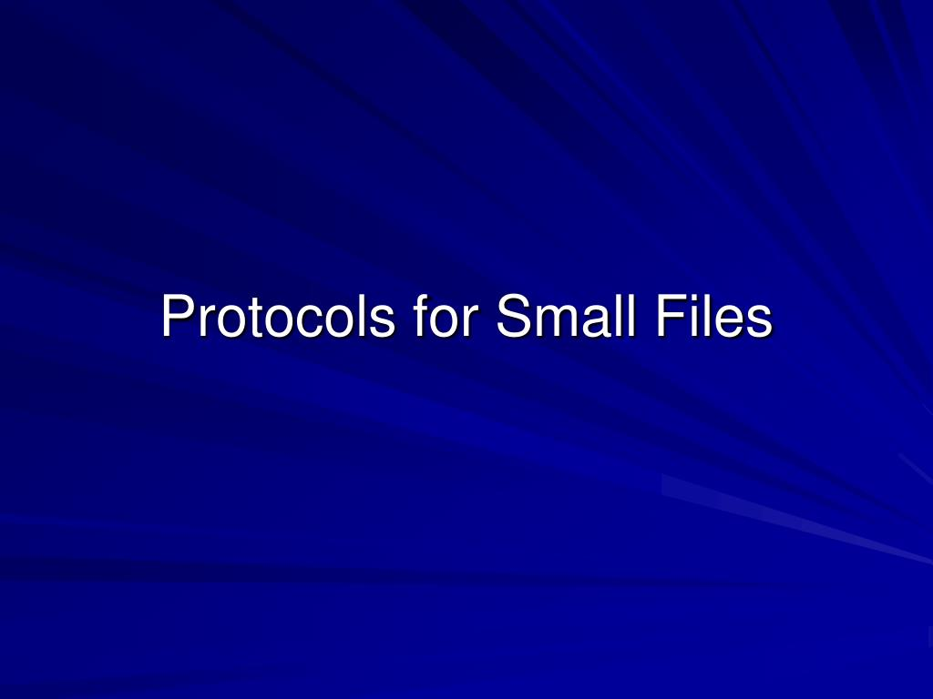 Protocols for Small Files