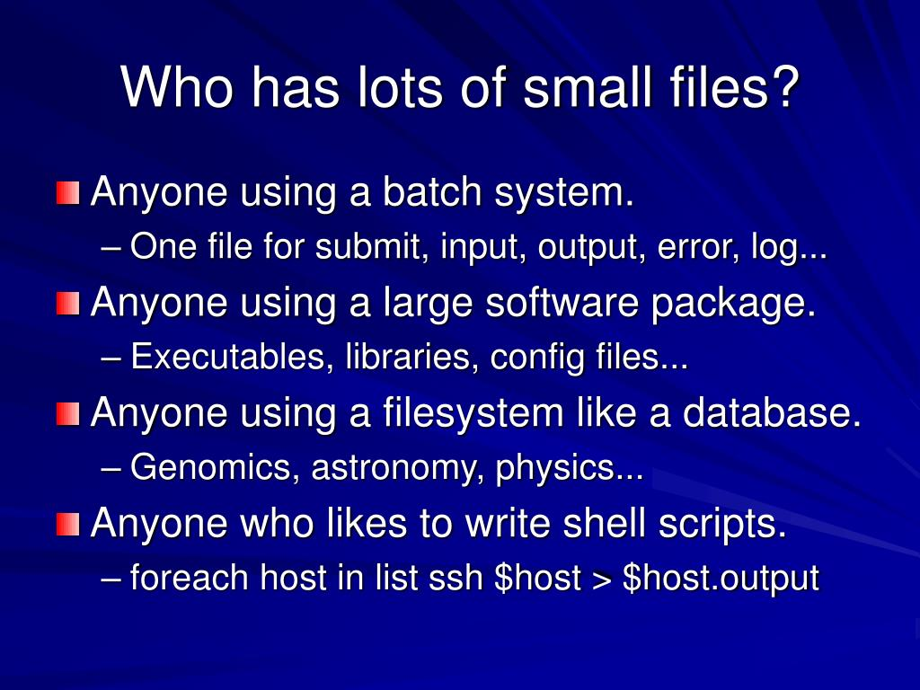 Who has lots of small files?