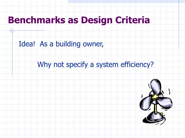 Benchmarks as Design Criteria