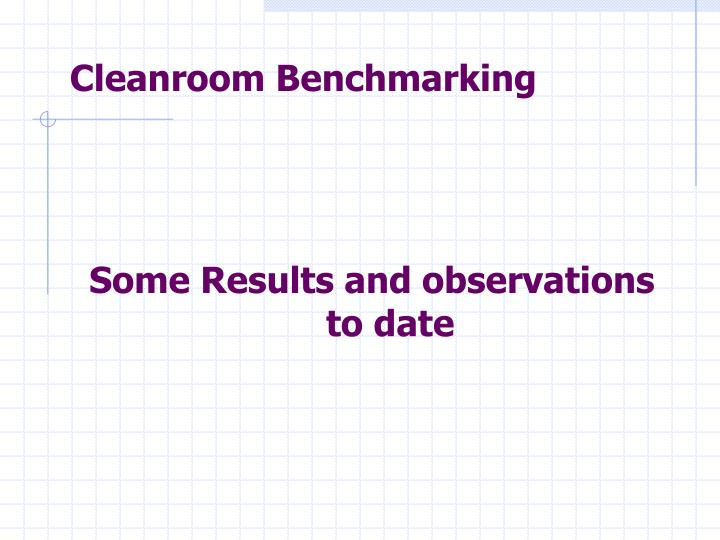 Cleanroom Benchmarking