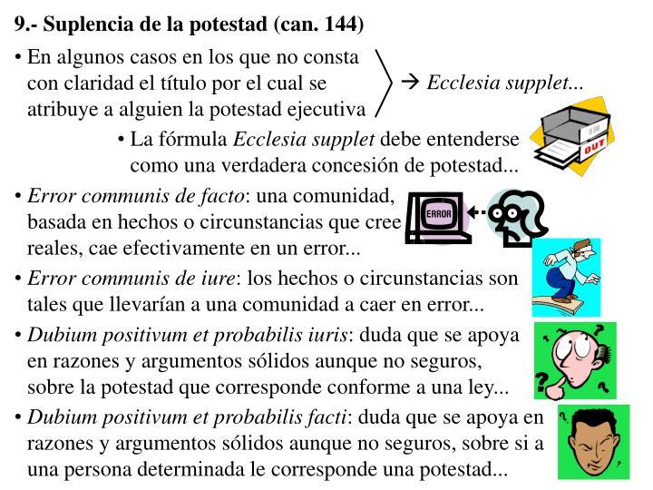 9.- Suplencia de la potestad (can. 144)
