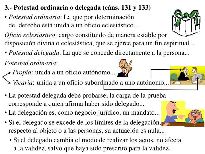3.- Potestad ordinaria o delegada (cáns. 131 y 133)