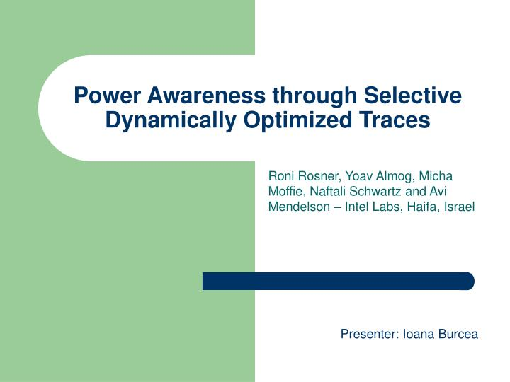 Power awareness through selective dynamically optimized traces l.jpg