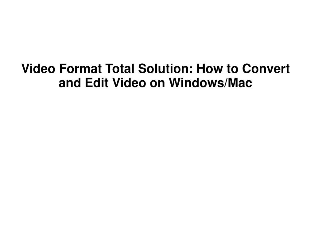 Video Format Total Solution: How to Convert and Edit Video on Windows/Mac