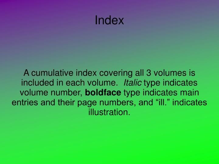 A cumulative index covering all 3 volumes is included in each volume.