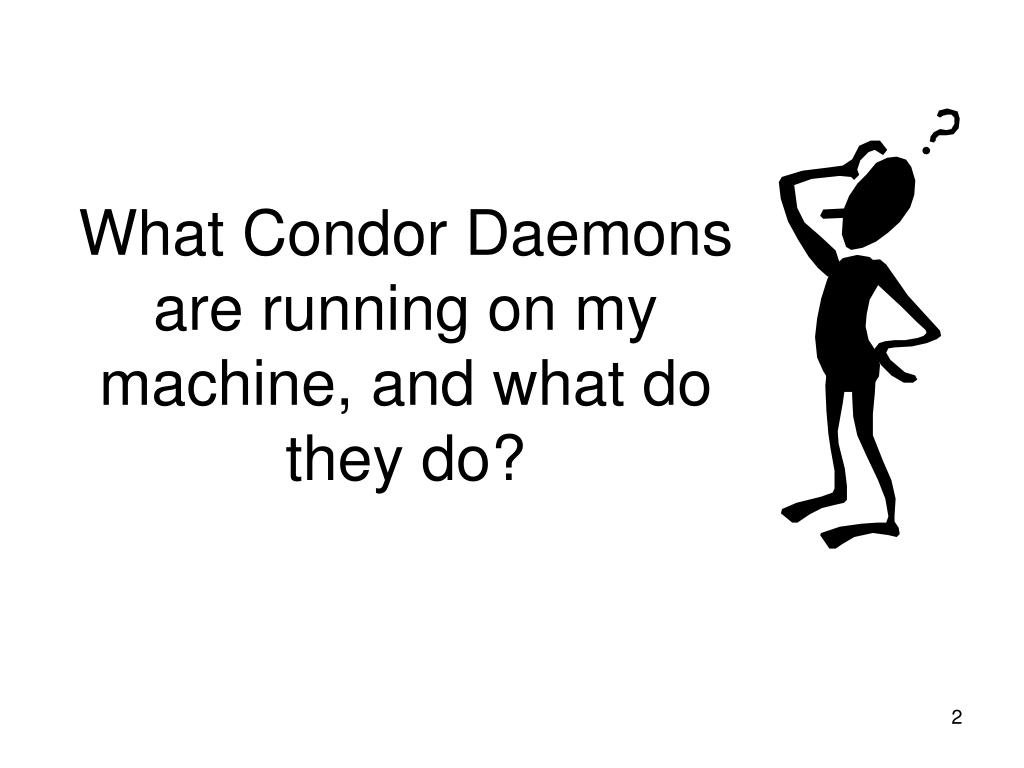What Condor Daemons are running on my machine, and what do they do?
