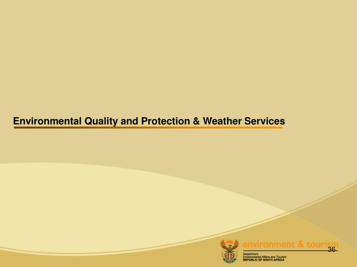Environmental Quality and Protection & Weather Services