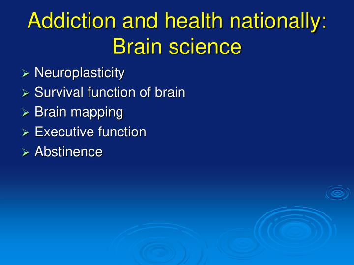 Addiction and health nationally: Brain science