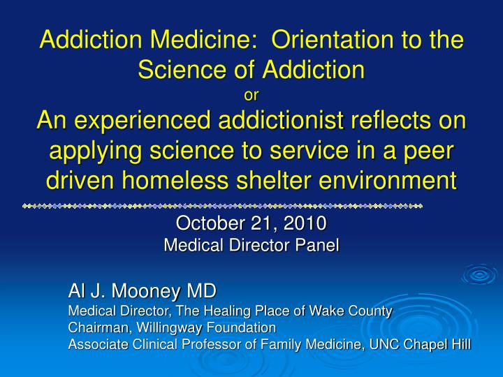 Addiction Medicine:  Orientation to the Science of Addiction