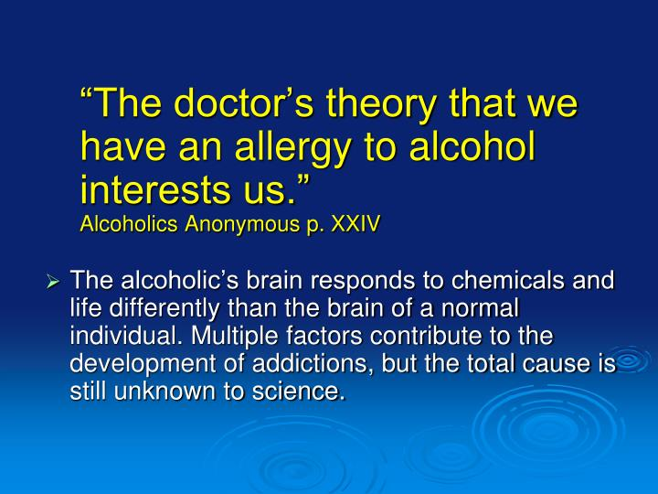"""The doctor's theory that we have an allergy to alcohol interests us."""