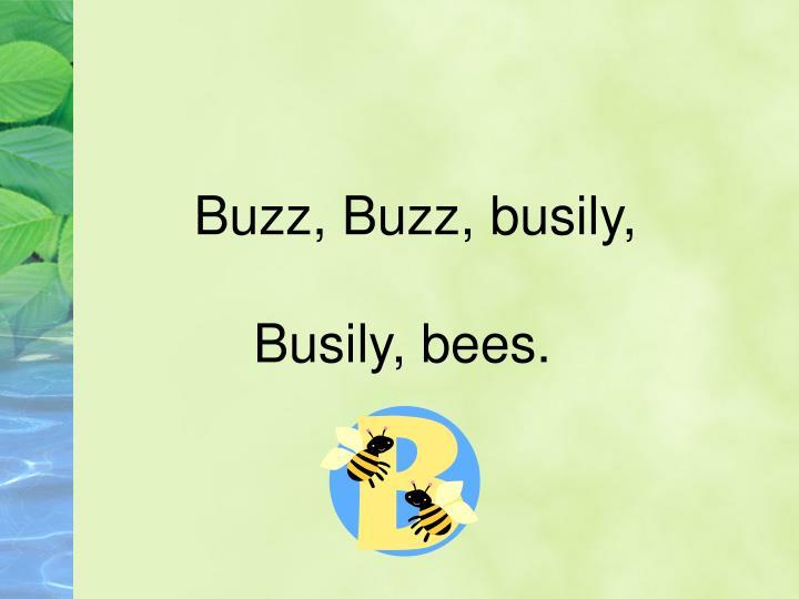 Buzz, Buzz, busily,