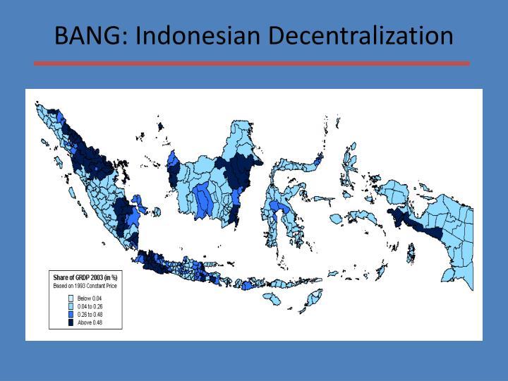 BANG: Indonesian Decentralization