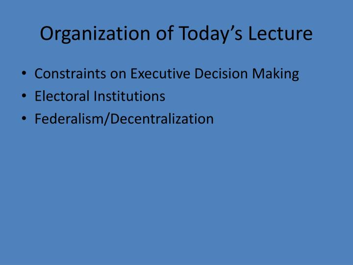 Organization of today s lecture