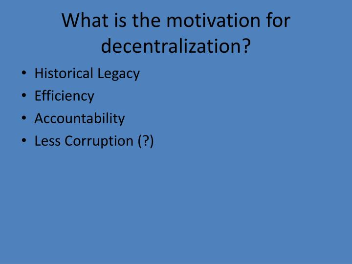 What is the motivation for decentralization?