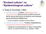 evoked culture vs epidemiological culture