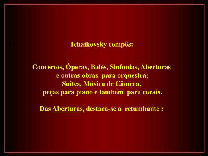 Tchaikovsky compôs: