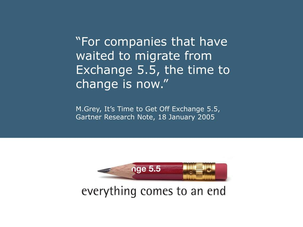 """For companies that have waited to migrate from Exchange 5.5, the time to change is now."""