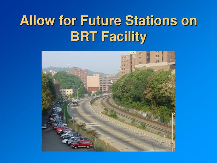 Allow for Future Stations on BRT Facility